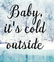 Baby, it's cold  outside  - Personalised Poster large