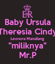 "Baby Ursula Theresia Cindy Leonora Manullang ""miliknya"" Mr.P - Personalised Poster large"