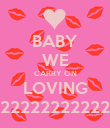 BABY WE CARRY ON LOVING 22222222222 - Personalised Poster large