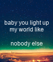 baby you light up my world like  nobody else  - Personalised Poster large