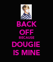 BACK OFF BECAUSE DOUGIE  IS MINE - Personalised Poster small