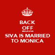 BACK OFF BECAUSE SIVA IS MARRIED TO MONICA - Personalised Poster large