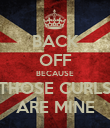 BACK OFF BECAUSE THOSE CURLS ARE MINE - Personalised Poster large