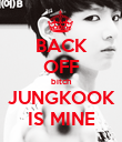 BACK OFF bitch JUNGKOOK IS MINE - Personalised Poster large