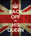 BACK OFF I'M HIS QUEEN - Personalised Poster large