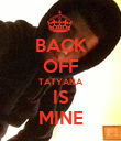 BACK OFF TATYANA IS MINE - Personalised Poster small