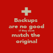 Backups  are no good if they dont match the  original - Personalised Poster large