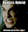Badass Hybrid Had body taken over...twice - Personalised Poster large