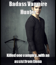 Badass Vampire Hunter Killed one vampire...with an assist from Elena - Personalised Poster large
