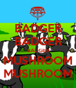 BADGER BADGER BADGER MUSHROOM MUSHROOM - Personalised Poster large