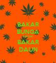 BAKAR BUNGA NGGAK BAKAR DAUN - Personalised Poster large