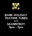BANK HOLIDAY TEATIME TUNES WITH SEANNYBOY 5pm - 7pm - Personalised Poster large