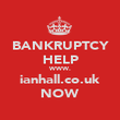 BANKRUPTCY HELP WWW. ianhall.co.uk NOW - Personalised Poster large