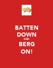 BATTEN DOWN AND BERG ON! - Personalised Poster large