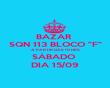 "BAZAR  SQN 113 BLOCO ""F"" A PARTIR DAS 10 HRS SÁBADO  DIA 15/09 - Personalised Poster large"