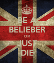 BE A BELIEBER OR JUST DIE - Personalised Poster large