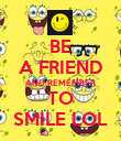 BE A FRIEND AND REMEMBER TO SMILE LOL - Personalised Poster large