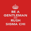 BE A GENTLEMAN AND RUSH SIGMA CHI - Personalised Poster large