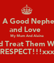 Be A Good Nephew  and Love   My Mum And Alaina and Treat Them With RESPECT!!!xxx - Personalised Poster large
