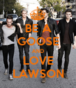 BE A GOOSE AND LOVE LAWSON - Personalised Poster large