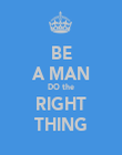 BE A MAN DO the RIGHT THING - Personalised Poster large
