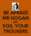 BE AFRAID MR HOGAN AND SOIL YOUR TROUSERS - Personalised Poster large