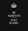 BE AGRESIVE and PLAY RUGBY - Personalised Poster large