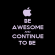 BE AWESOME AND CONTINUE TO BE  - Personalised Poster large