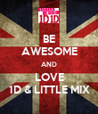 BE AWESOME AND LOVE 1D & LITTLE MIX - Personalised Poster large