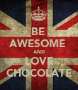 BE  AWESOME  AND LOVE CHOCOLATE - Personalised Poster large
