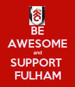 BE AWESOME and SUPPORT  FULHAM - Personalised Poster large