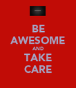 BE AWESOME AND TAKE CARE - Personalised Poster large