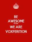 BE AWESOME CAUSE WE ARE VOXFERITION - Personalised Poster large