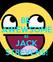 BE  AWEWSOME BE JACK STREVENS! - Personalised Poster large