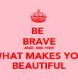 BE  BRAVE AND ASK HER WHAT MAKES YOU BEAUTIFUL - Personalised Poster large