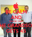 BE CALM AND  KNOW THAT THE GRANDSON GETS 45 - Personalised Poster large