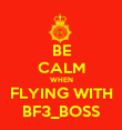 BE CALM WHEN FLYING WITH BF3_BOSS - Personalised Poster large