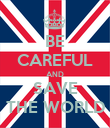 BE CAREFUL AND SAVE THE WORLD - Personalised Poster large