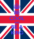 BE COOL AND BE A KING - Personalised Poster large