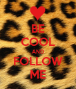 BE COOL AND FOLLOW ME - Personalised Poster large