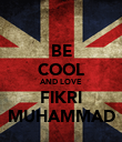 BE COOL AND LOVE FIKRI MUHAMMAD - Personalised Poster large