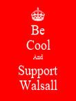 Be Cool And Support Walsall - Personalised Poster large