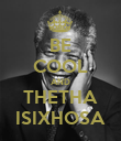 BE COOL AND THETHA ISIXHOSA - Personalised Poster large