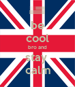 be cool bro and stay  calm - Personalised Poster large