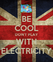 BE COOL DON'T PLAY WITH ELECTRICITY - Personalised Poster large