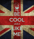 BE COOL JUST LIKE ME - Personalised Poster large