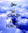 BE  CRAZY AND  FREE FOREVER - Personalised Poster small