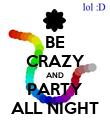 BE CRAZY AND PARTY ALL NIGHT - Personalised Poster large