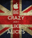 BE CRAZY JUST LIKE ALICE'S - Personalised Poster large