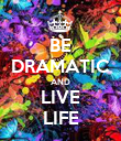 BE DRAMATIC AND LIVE LIFE - Personalised Poster large